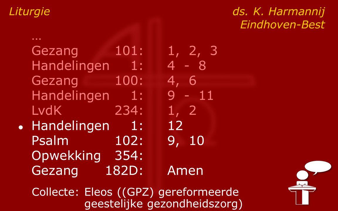 … Gezang101:1, 2, 3 Handelingen1:4 - 8 Gezang100:4, 6 Handelingen1:9 - 11 LvdK234:1, 2 ● Handelingen1:12 Psalm102:9, 10 Opwekking354: Gezang182D:Amen Liturgie ds.
