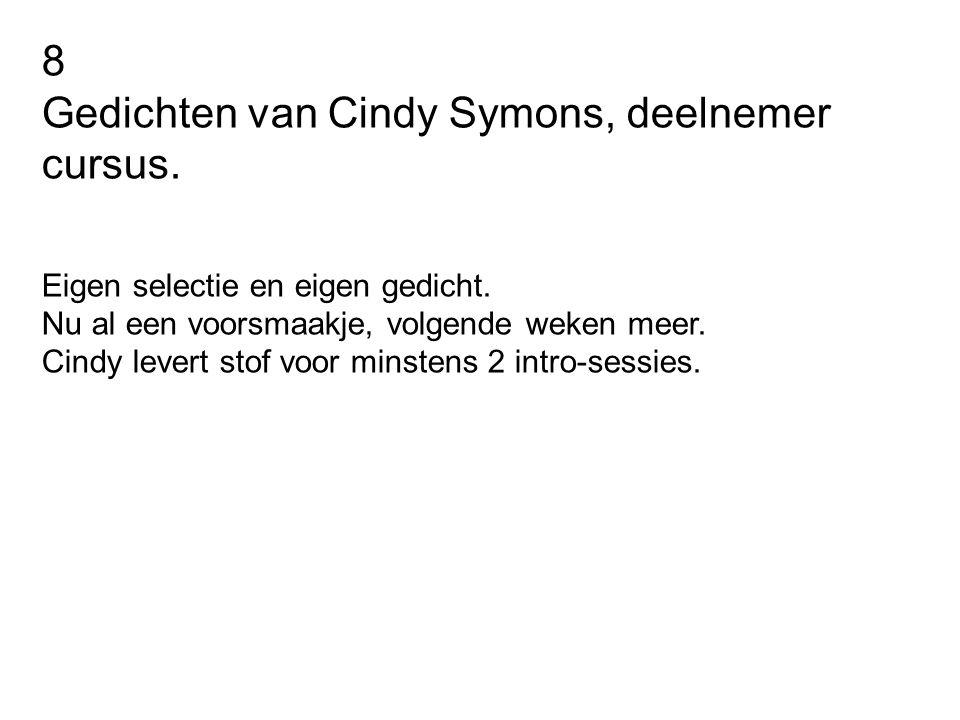 8 Gedichten van Cindy Symons, deelnemer cursus.Eigen selectie en eigen gedicht.