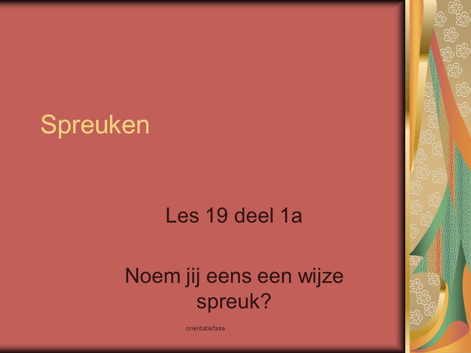 orientatiefase Spreuken Les 19 deel 1a Noem jij eens een wijze spreuk?