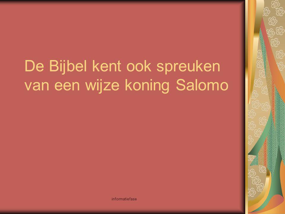 informatiefase De Bijbel kent ook spreuken van een wijze koning Salomo