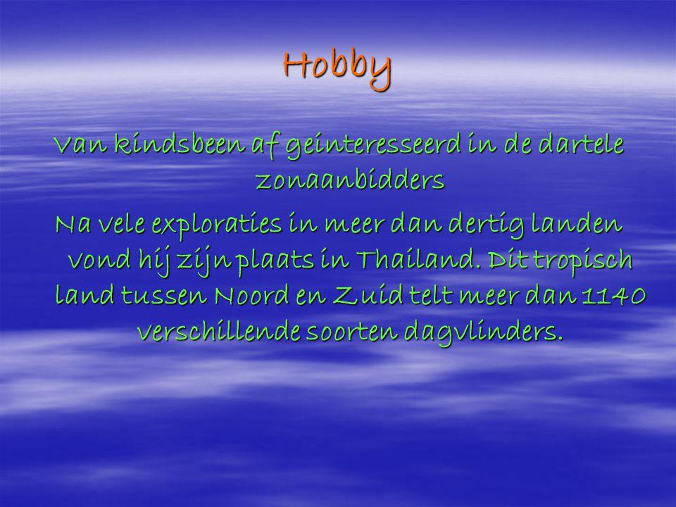 Hobby Van kindsbeen af geinteresseerd in de dartele zonaanbidders Na vele exploraties in meer dan dertig landen vond hij zijn plaats in Thailand.
