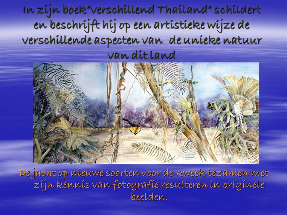 In zijn boek verschillend Thailand schildert en beschrijft hij op een artistieke wijze de verschillende aspecten van de unieke natuur van dit land De jacht op nieuwe soorten voor de kweek tezamen met zijn kennis van fotografie resulteren in originele beelden.