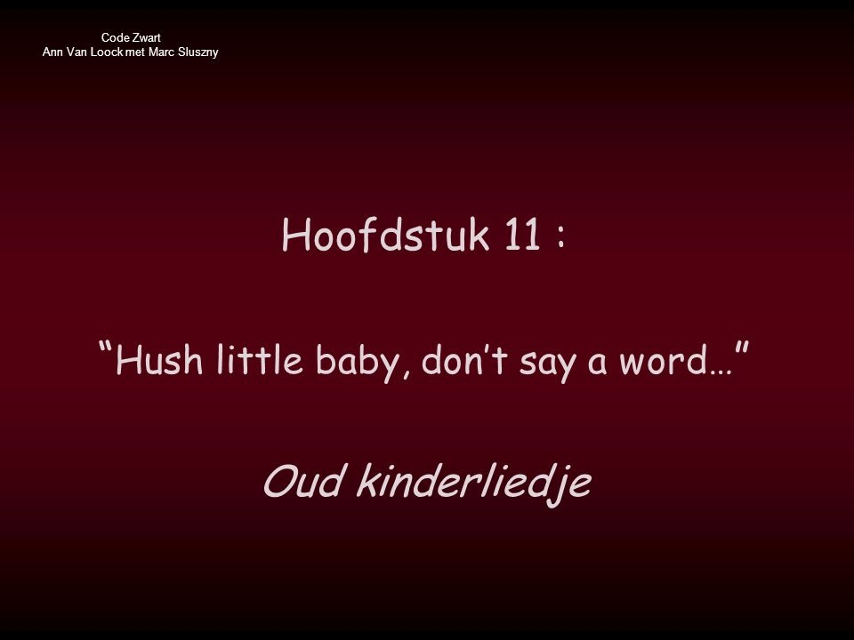 "Hoofdstuk 11 : "" Hush little baby, don't say a word… "" Oud kinderliedje"