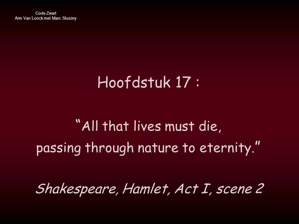 Hoofdstuk 17 : All that lives must die, passing through nature to eternity.