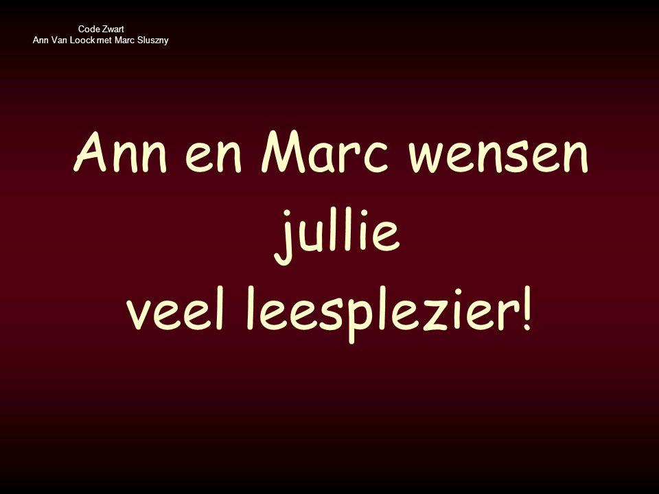 Code Zwart Ann Van Loock met Marc Sluszny Ann en Marc wensen jullie veel leesplezier!