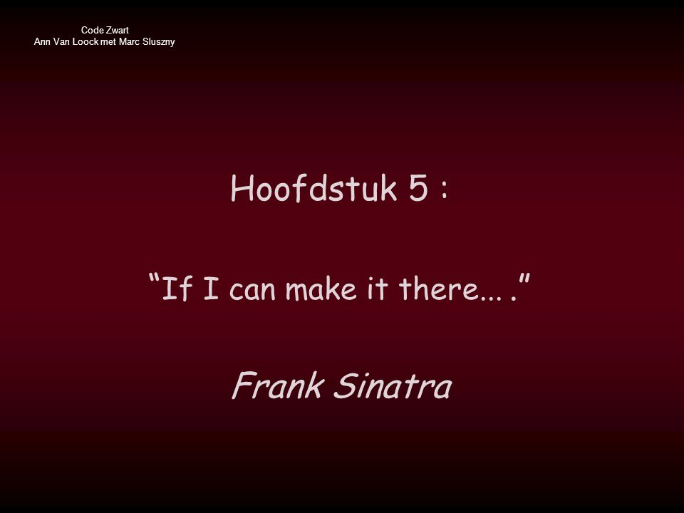 "Hoofdstuk 5 : "" If I can make it there...."" Frank Sinatra"