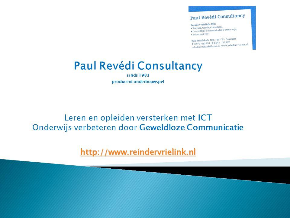 Paul Revédi Consultancy sinds 1983 producent onderbouwspel Leren en opleiden versterken met ICT Onderwijs verbeteren door Geweldloze Communicatie http