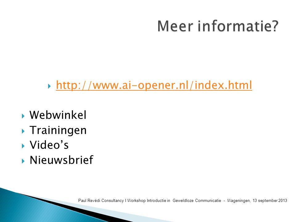  http://www.ai-opener.nl/index.html http://www.ai-opener.nl/index.html  Webwinkel  Trainingen  Video's  Nieuwsbrief Paul Revédi Consultancy I Wor