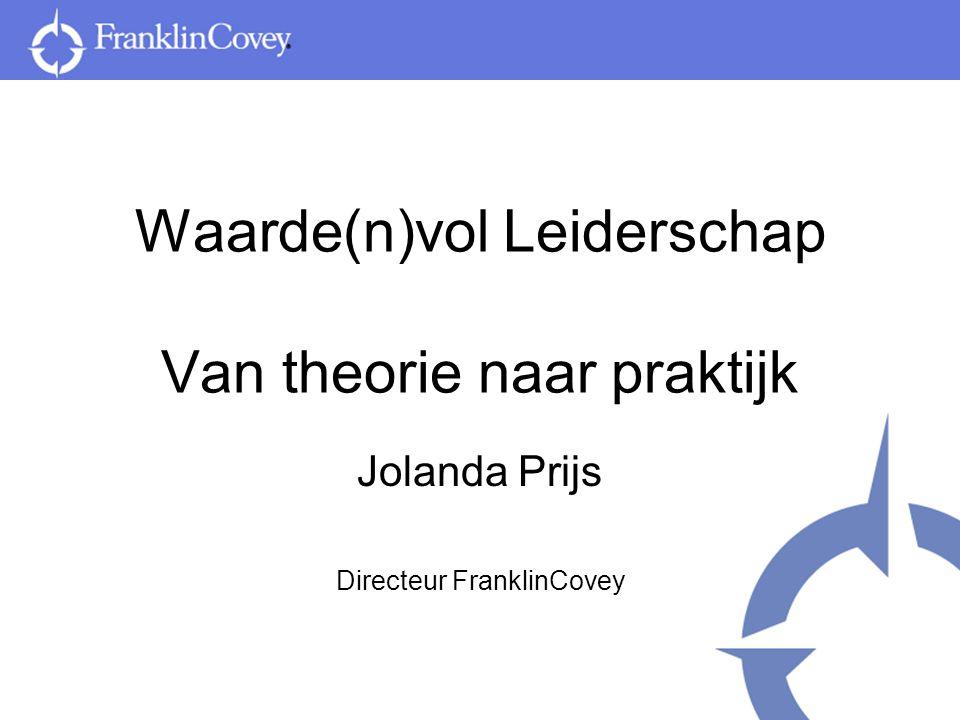Waarde(n)vol Leiderschap Van theorie naar praktijk Jolanda Prijs Directeur FranklinCovey