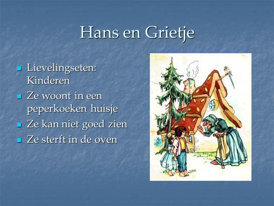 Hans en Grietje Lievelingseten: Kinderen Lievelingseten: Kinderen Ze woont in een peperkoeken huisje Ze woont in een peperkoeken huisje Ze kan niet go