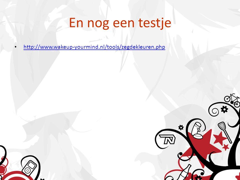 En nog een testje http://www.wakeup-yourmind.nl/tools/zegdekleuren.php