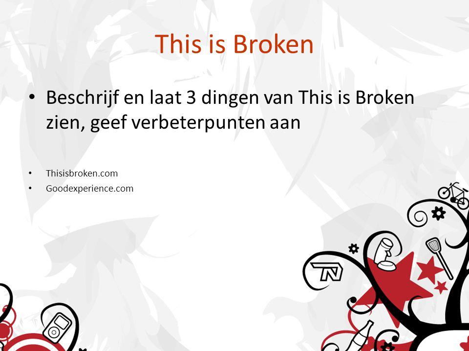 This is Broken Beschrijf en laat 3 dingen van This is Broken zien, geef verbeterpunten aan Thisisbroken.com Goodexperience.com