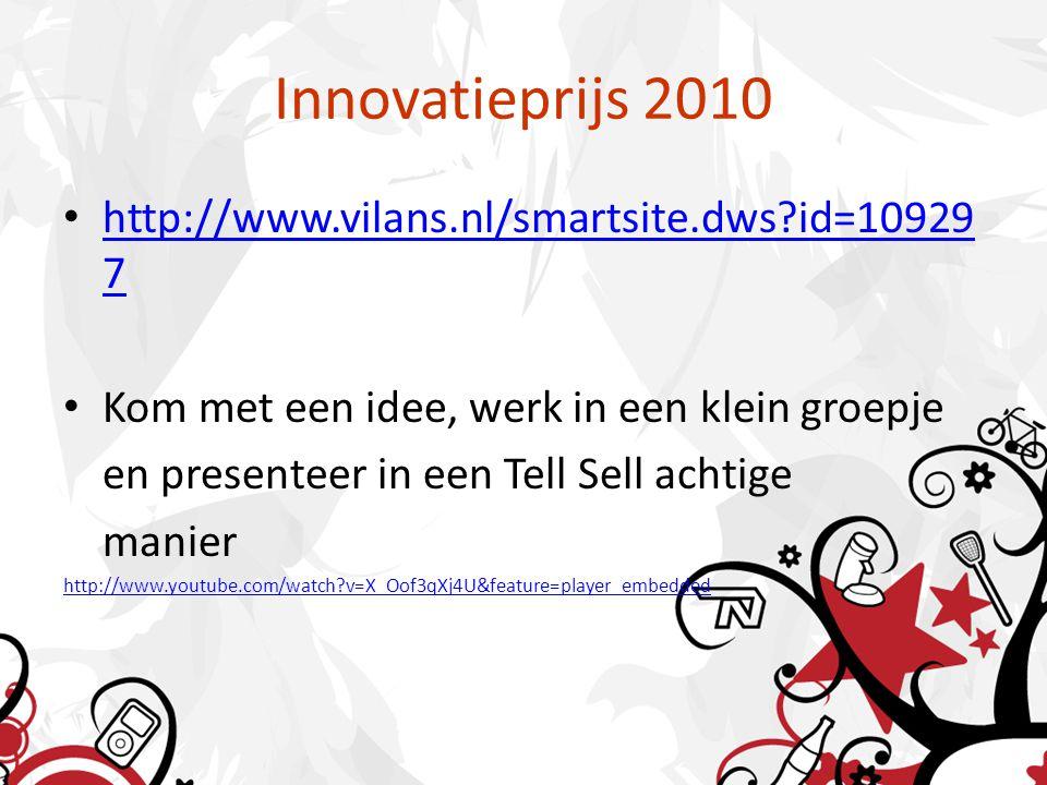 Innovatieprijs 2010 http://www.vilans.nl/smartsite.dws id=10929 7 http://www.vilans.nl/smartsite.dws id=10929 7 Kom met een idee, werk in een klein groepje en presenteer in een Tell Sell achtige manier http://www.youtube.com/watch v=X_Oof3qXj4U&feature=player_embedded