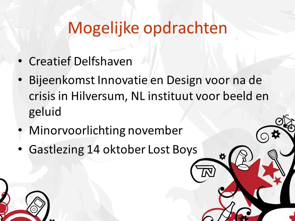 Mogelijke opdrachten Creatief Delfshaven Bijeenkomst Innovatie en Design voor na de crisis in Hilversum, NL instituut voor beeld en geluid Minorvoorlichting november Gastlezing 14 oktober Lost Boys