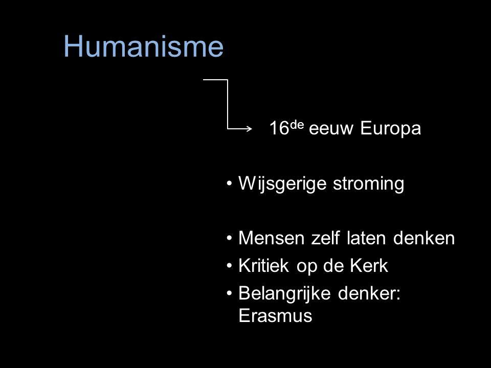 Humanisme 16 de eeuw Europa Wijsgerige stroming Mensen zelf laten denken Kritiek op de Kerk Belangrijke denker: Erasmus