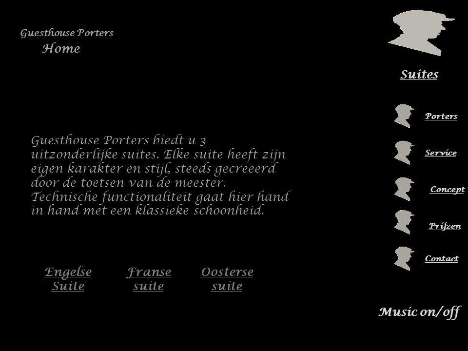 Suites Porters Service Prijzen Contact Music on/off Home Guesthouse Porters Engelse Suite Franse suite Oosterse suite Guesthouse Porters biedt u 3 uitzonderlijke suites.