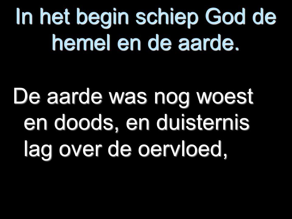 In het begin schiep God de hemel en de aarde.