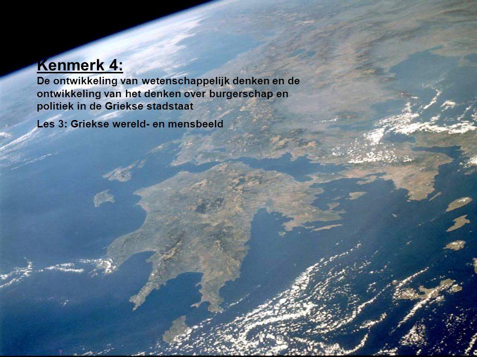 Kenmerk 4: De ontwikkeling van wetenschappelijk denken en de ontwikkeling van het denken over burgerschap en politiek in de Griekse stadstaat Les 3: G