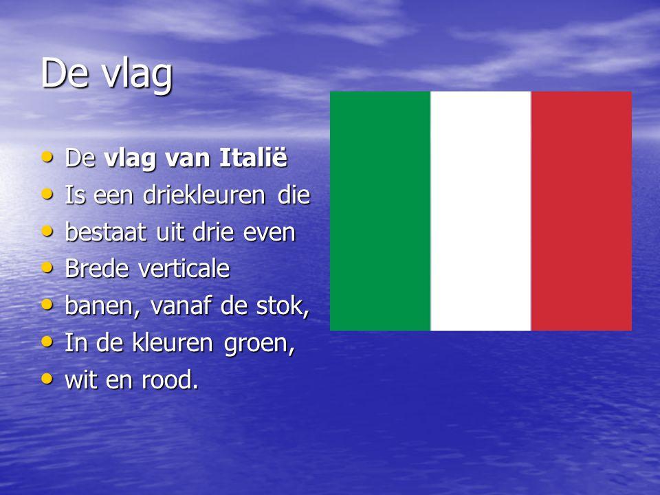 De vlag De vlag van Italië De vlag van Italië Is een driekleuren die Is een driekleuren die bestaat uit drie even bestaat uit drie even Brede verticale Brede verticale banen, vanaf de stok, banen, vanaf de stok, In de kleuren groen, In de kleuren groen, wit en rood.