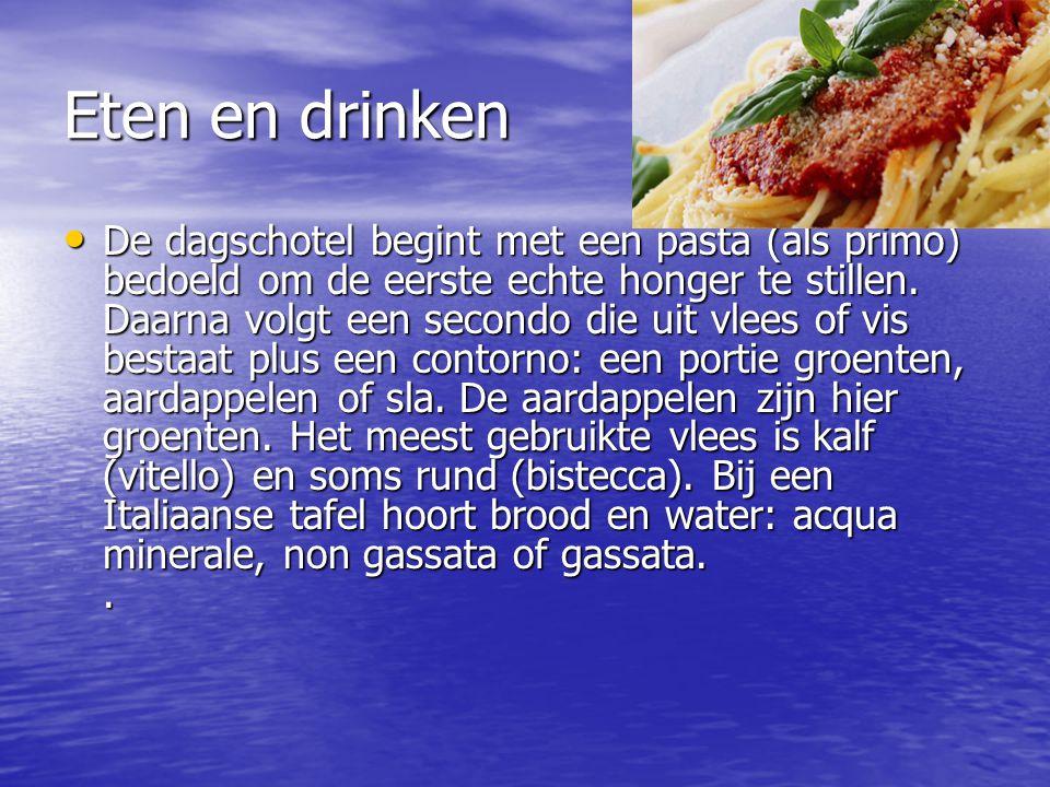 Eten en drinken De dagschotel begint met een pasta (als primo) bedoeld om de eerste echte honger te stillen.