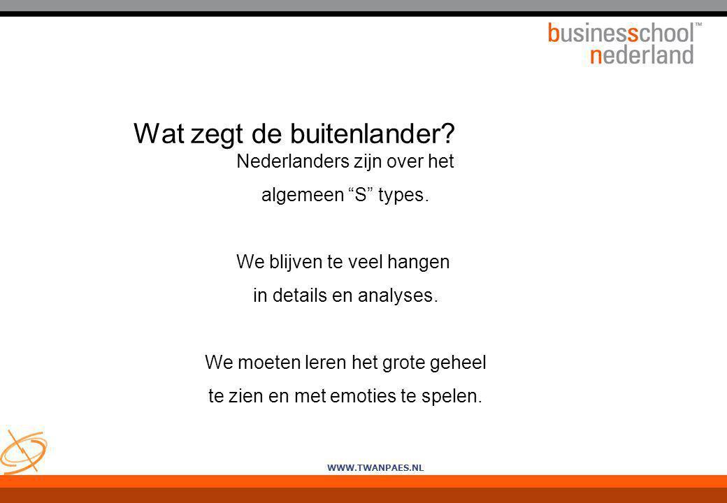 """WWW.TWANPAES.NL Nederlanders zijn over het algemeen """"S"""" types. We blijven te veel hangen in details en analyses. We moeten leren het grote geheel te z"""