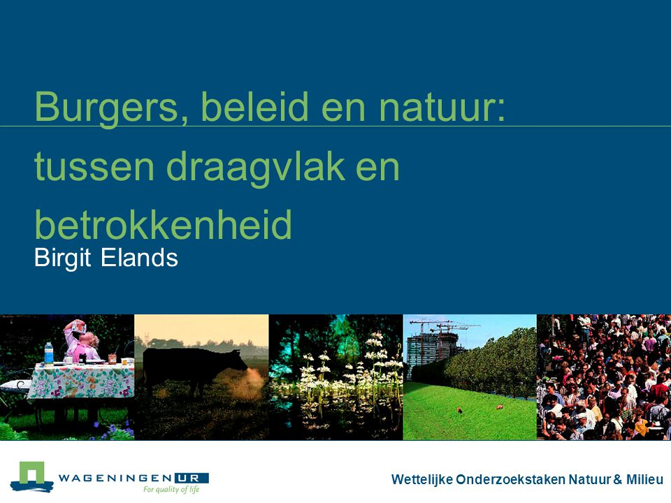 Wettelijke Onderzoekstaken Natuur & Milieu Actualiteit Minister Verburg doet appèl op burgers Publiekscampagne 'een mooier landschap, maak het mee' Honoreert 5 ideeën van burgers 'met groene harten' 'Burger moet noodzaak bomenkap controleren' 'Kinderen betrekken bij natuur (…) later verantwoordelijkheid nemen' 'Het landschap ben jezelf' 'Contact', thema kennisdag voor natuurbeheerders Hoe ziet dit streven naar draagvlak en betrokkenheid er in de praktijk uit?