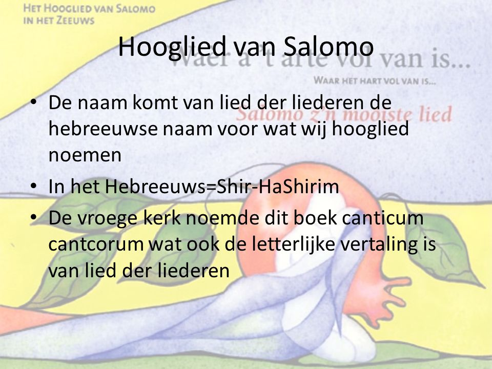 Hooglied van Salomo Het is een lied tussen twee geliefden, Salomo en de Sulamietische, waarschijnlijk een herderin (hfdstk 3:6 e.v.) Hooglied Hoofdstuk 3:6 e.v.