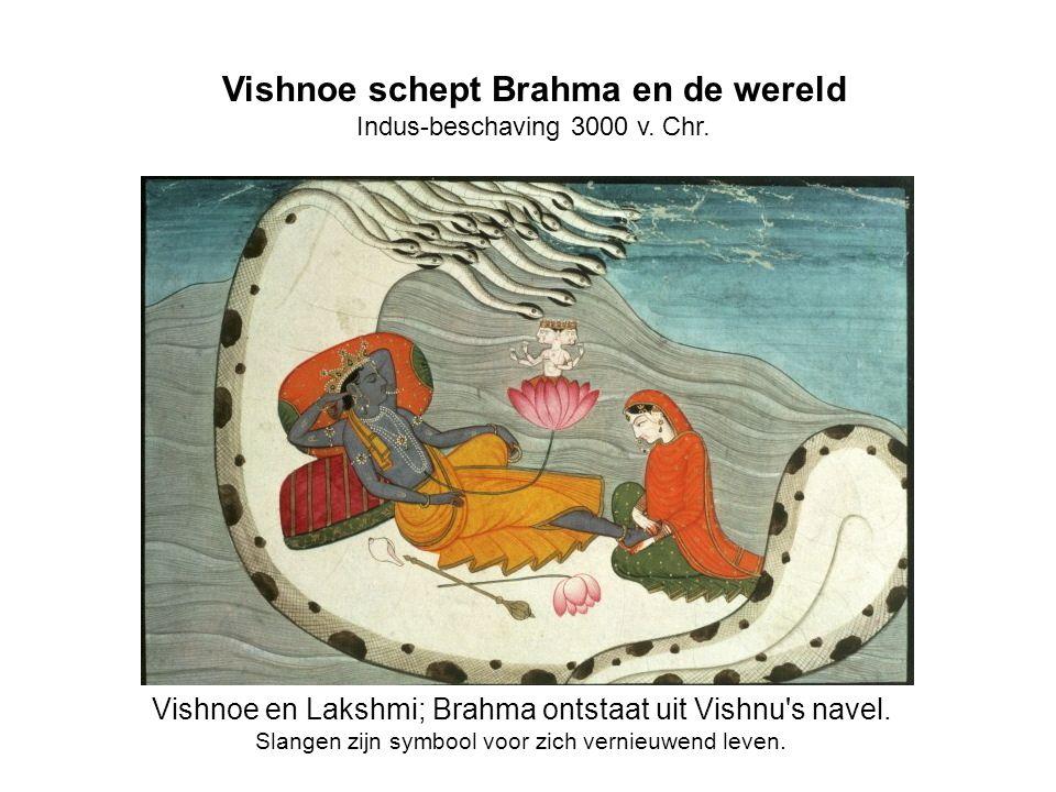 Vishnoe schept Brahma en de wereld Indus-beschaving 3000 v. Chr. Vishnoe en Lakshmi; Brahma ontstaat uit Vishnu's navel. Slangen zijn symbool voor zic