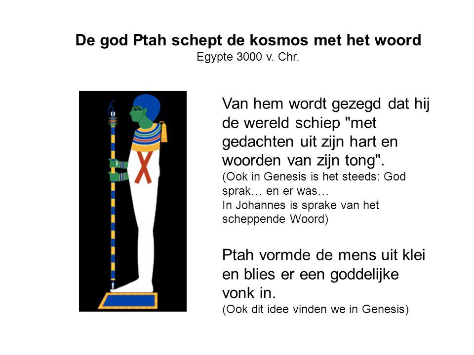De god Ptah schept de kosmos met het woord Egypte 3000 v. Chr. Van hem wordt gezegd dat hij de wereld schiep