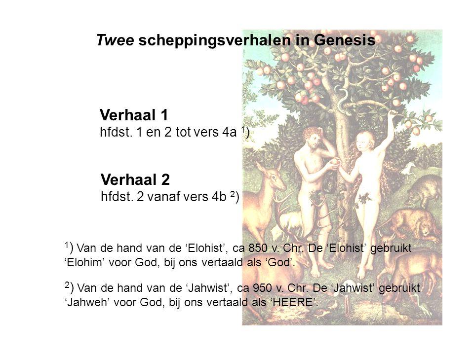 Verhaal 1 hfdst. 1 en 2 tot vers 4a 1 ) Verhaal 2 hfdst. 2 vanaf vers 4b 2 ) Twee scheppingsverhalen in Genesis 1 ) Van de hand van de 'Elohist', ca 8
