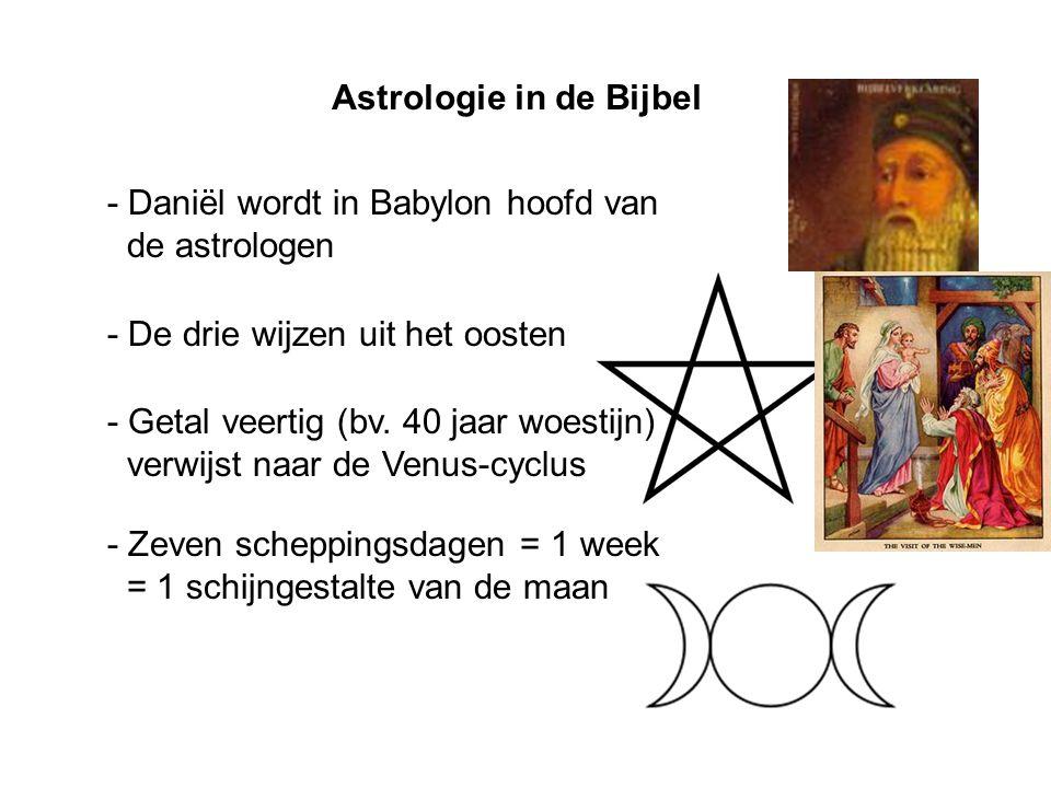Astrologie in de Bijbel - Daniël wordt in Babylon hoofd van de astrologen - De drie wijzen uit het oosten - Zeven scheppingsdagen = 1 week = 1 schijng