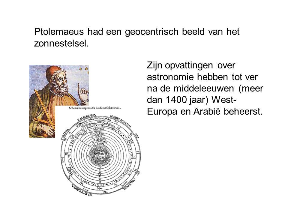 Ptolemaeus had een geocentrisch beeld van het zonnestelsel. Zijn opvattingen over astronomie hebben tot ver na de middeleeuwen (meer dan 1400 jaar) We