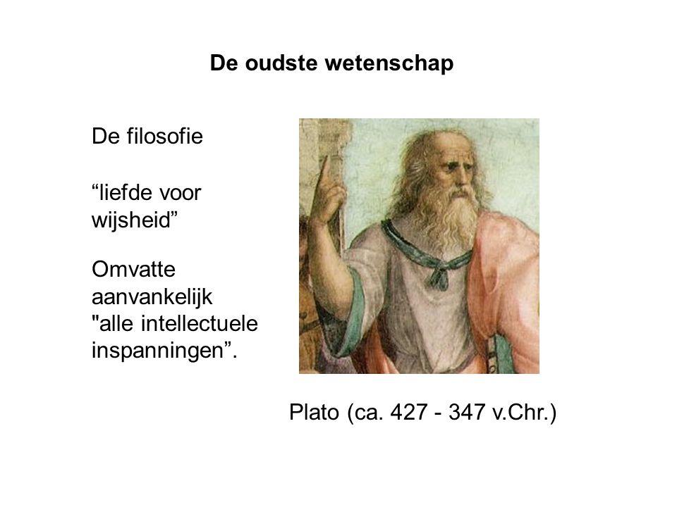 """De oudste wetenschap De filosofie Plato (ca. 427 - 347 v.Chr.) """"liefde voor wijsheid"""" Omvatte aanvankelijk"""