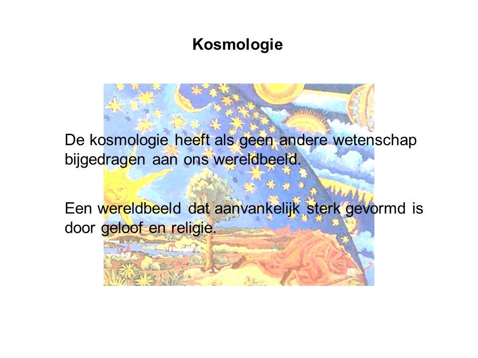 Kosmologie De kosmologie heeft als geen andere wetenschap bijgedragen aan ons wereldbeeld. Een wereldbeeld dat aanvankelijk sterk gevormd is door gelo