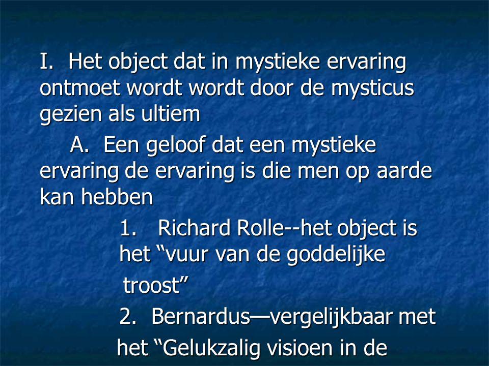 I. Het object dat in mystieke ervaring ontmoet wordt wordt door de mysticus gezien als ultiem A. Een geloof dat een mystieke ervaring de ervaring is d