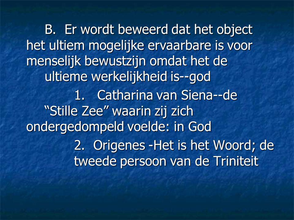 B. Er wordt beweerd dat het object het ultiem mogelijke ervaarbare is voor menselijk bewustzijn omdat het de ultieme werkelijkheid is--god 1. Catharin