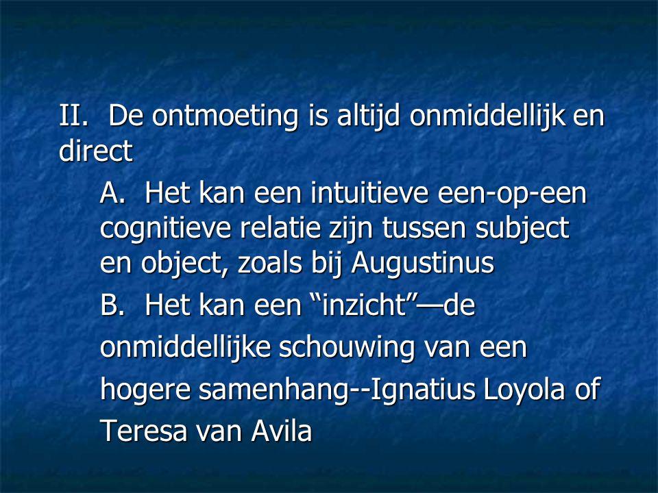 II. De ontmoeting is altijd onmiddellijk en direct A. Het kan een intuitieve een-op-een cognitieve relatie zijn tussen subject en object, zoals bij Au