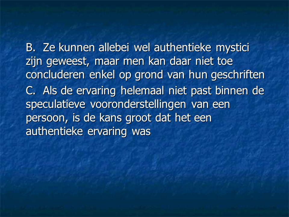 B. Ze kunnen allebei wel authentieke mystici zijn geweest, maar men kan daar niet toe concluderen enkel op grond van hun geschriften C. Als de ervarin