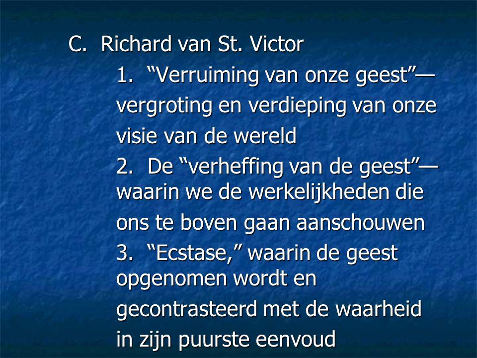 """C. Richard van St. Victor 1. """"Verruiming van onze geest""""— vergroting en verdieping van onze visie van de wereld 2. De """"verheffing van de geest""""— waari"""