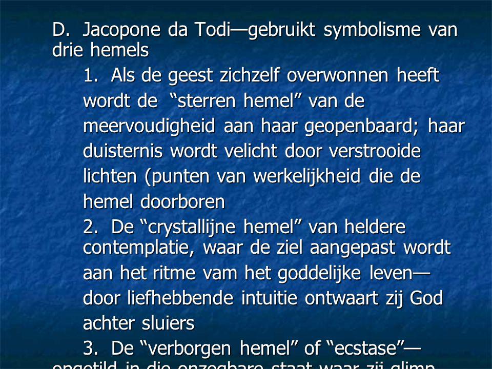"""D. Jacopone da Todi—gebruikt symbolisme van drie hemels 1. Als de geest zichzelf overwonnen heeft wordt de """"sterren hemel"""" van de meervoudigheid aan h"""