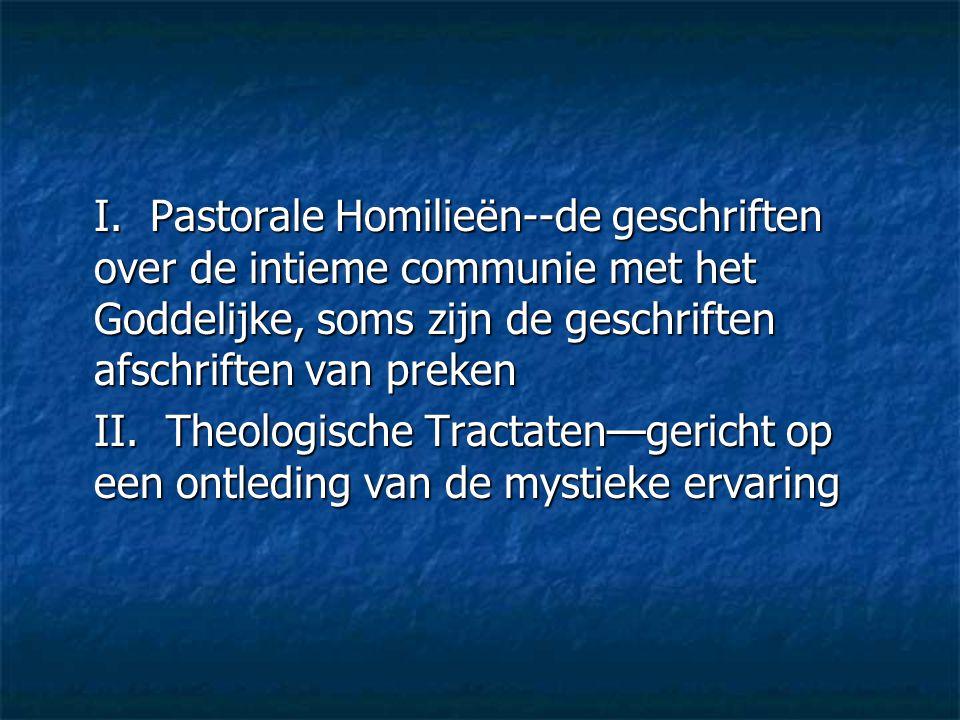 I. Pastorale Homilieën--de geschriften over de intieme communie met het Goddelijke, soms zijn de geschriften afschriften van preken II. Theologische T