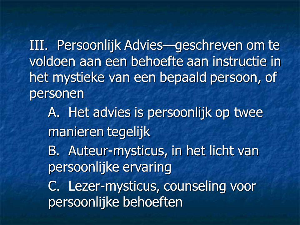 III. Persoonlijk Advies—geschreven om te voldoen aan een behoefte aan instructie in het mystieke van een bepaald persoon, of personen A. Het advies is