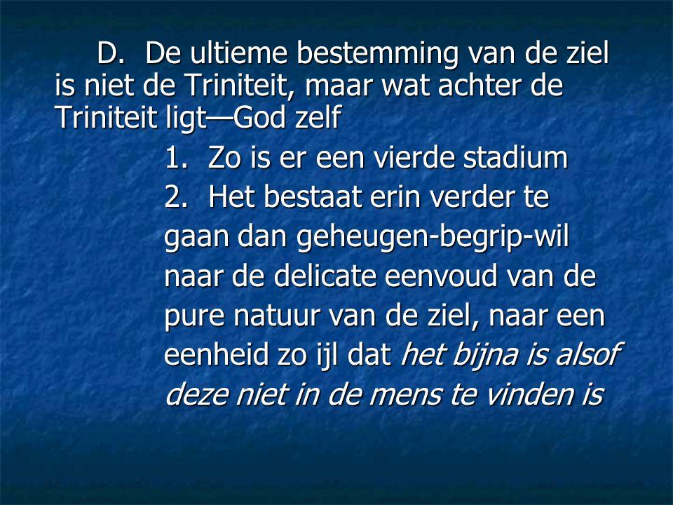 D. De ultieme bestemming van de ziel is niet de Triniteit, maar wat achter de Triniteit ligt—God zelf 1. Zo is er een vierde stadium 2. Het bestaat er
