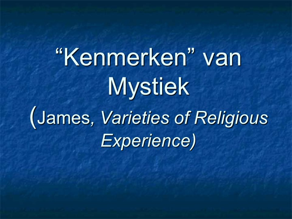 Kenmerken van Mystiek ( James, Varieties of Religious Experience)