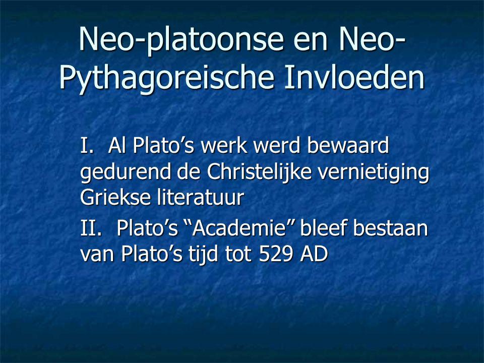 """Neo-platoonse en Neo- Pythagoreische Invloeden I. Al Plato's werk werd bewaard gedurend de Christelijke vernietiging Griekse literatuur II. Plato's """"A"""