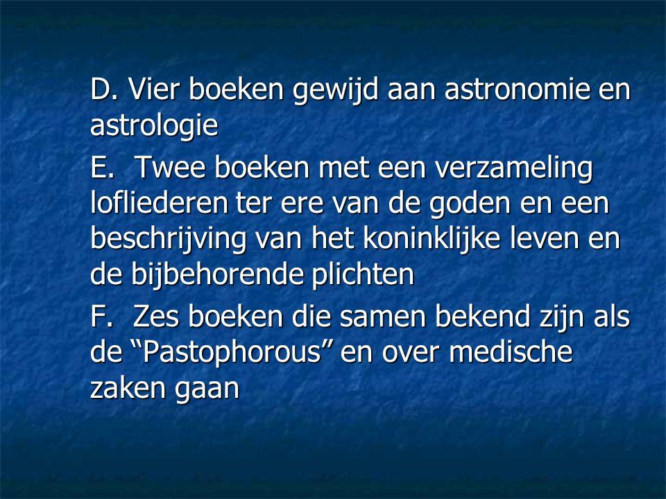 D. Vier boeken gewijd aan astronomie en astrologie E. Twee boeken met een verzameling lofliederen ter ere van de goden en een beschrijving van het kon