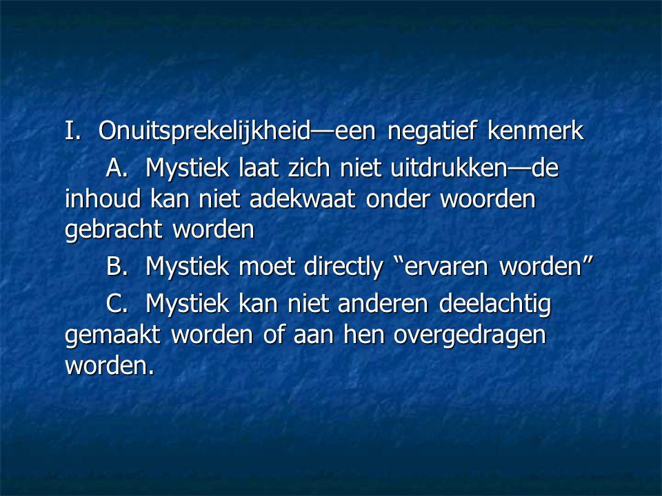 I. Onuitsprekelijkheid—een negatief kenmerk A. Mystiek laat zich niet uitdrukken—de inhoud kan niet adekwaat onder woorden gebracht worden B. Mystiek