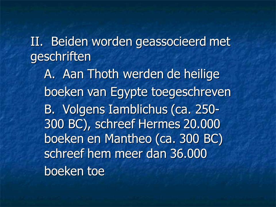 II. Beiden worden geassocieerd met geschriften A. Aan Thoth werden de heilige boeken van Egypte toegeschreven B. Volgens Iamblichus (ca. 250- 300 BC),