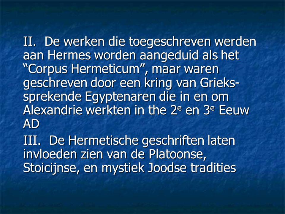"""II. De werken die toegeschreven werden aan Hermes worden aangeduid als het """"Corpus Hermeticum"""", maar waren geschreven door een kring van Grieks- sprek"""