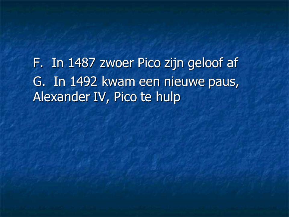 F. In 1487 zwoer Pico zijn geloof af G. In 1492 kwam een nieuwe paus, Alexander IV, Pico te hulp